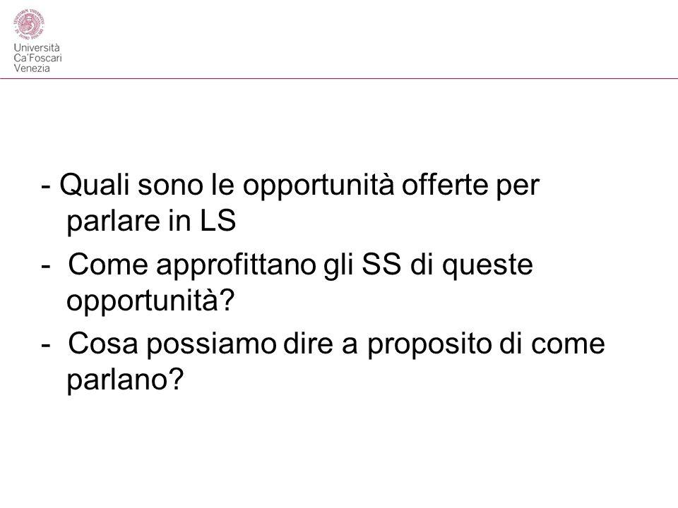 - Quali sono le opportunità offerte per parlare in LS - Come approfittano gli SS di queste opportunità? - Cosa possiamo dire a proposito di come parla