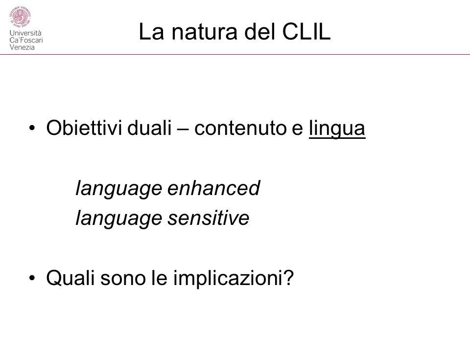 La natura del CLIL Obiettivi duali – contenuto e lingua language enhanced language sensitive Quali sono le implicazioni?
