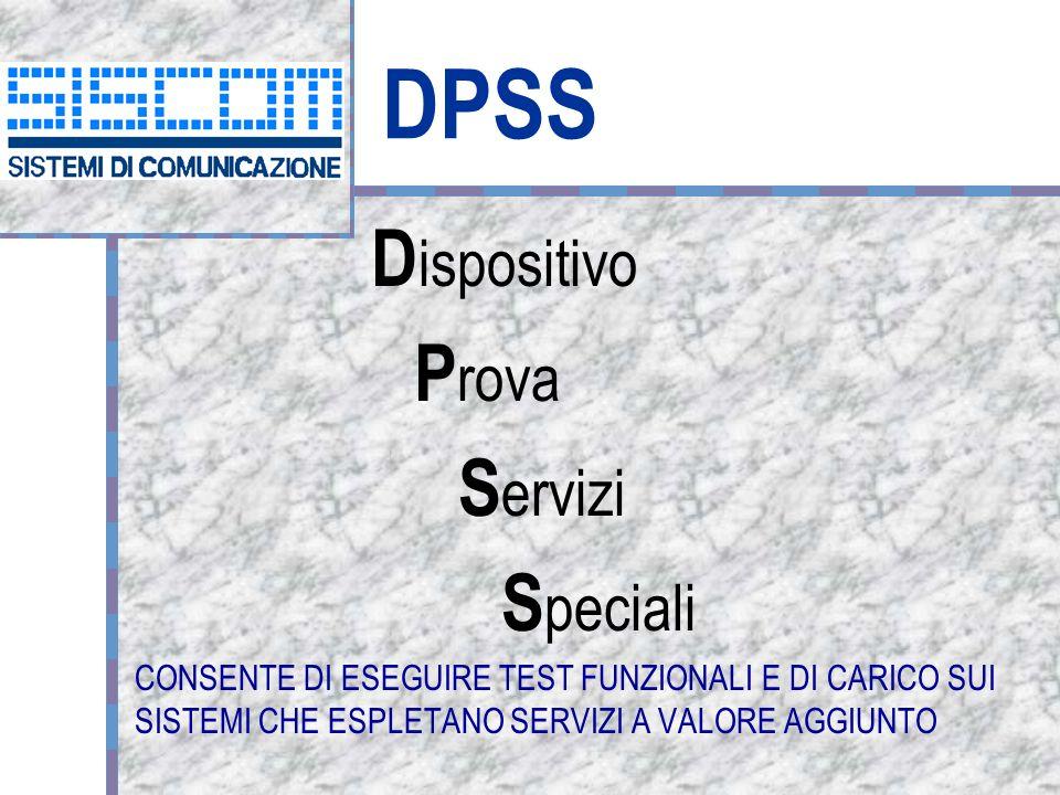 DPSS D ispositivo P rova S ervizi S peciali CONSENTE DI ESEGUIRE TEST FUNZIONALI E DI CARICO SUI SISTEMI CHE ESPLETANO SERVIZI A VALORE AGGIUNTO