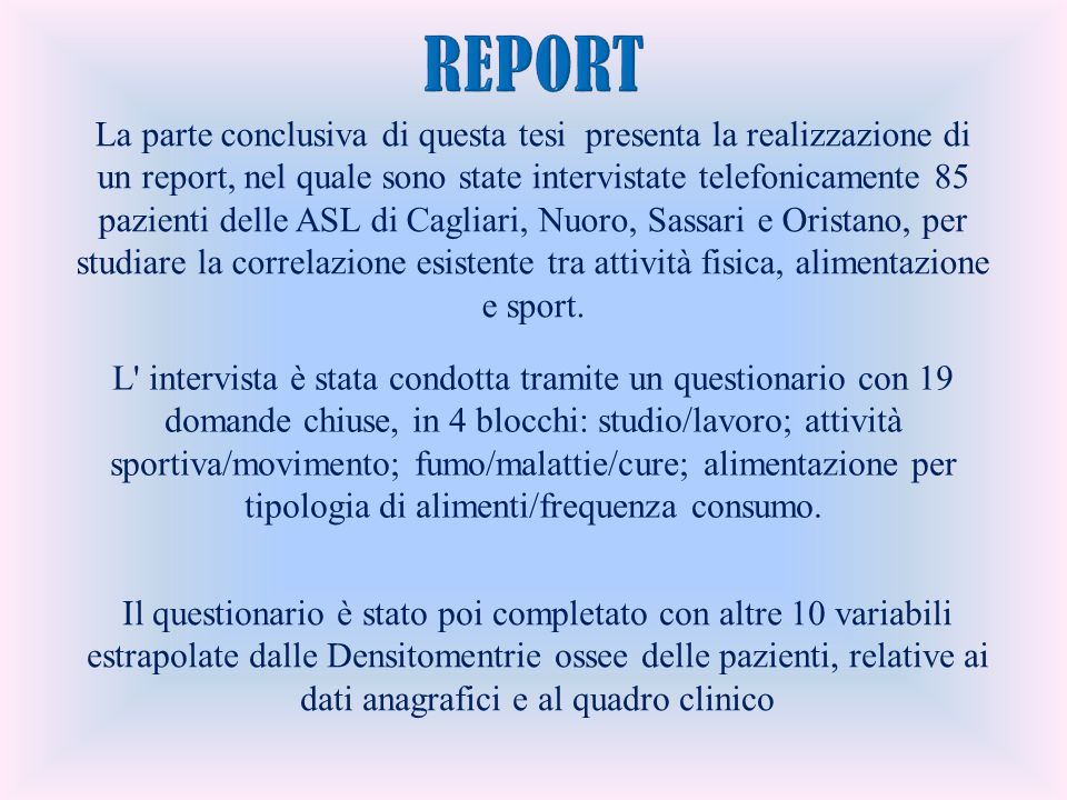 La parte conclusiva di questa tesi presenta la realizzazione di un report, nel quale sono state intervistate telefonicamente 85 pazienti delle ASL di