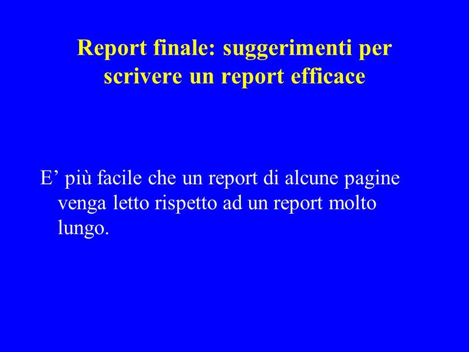 Report finale: suggerimenti per scrivere un report efficace E più facile che un report di alcune pagine venga letto rispetto ad un report molto lungo.