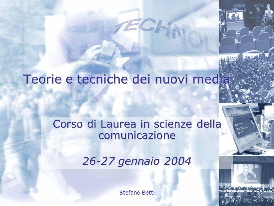 Stefano Betti Teorie e tecniche dei nuovi media Corso di Laurea in scienze della comunicazione 26-27 gennaio 2004