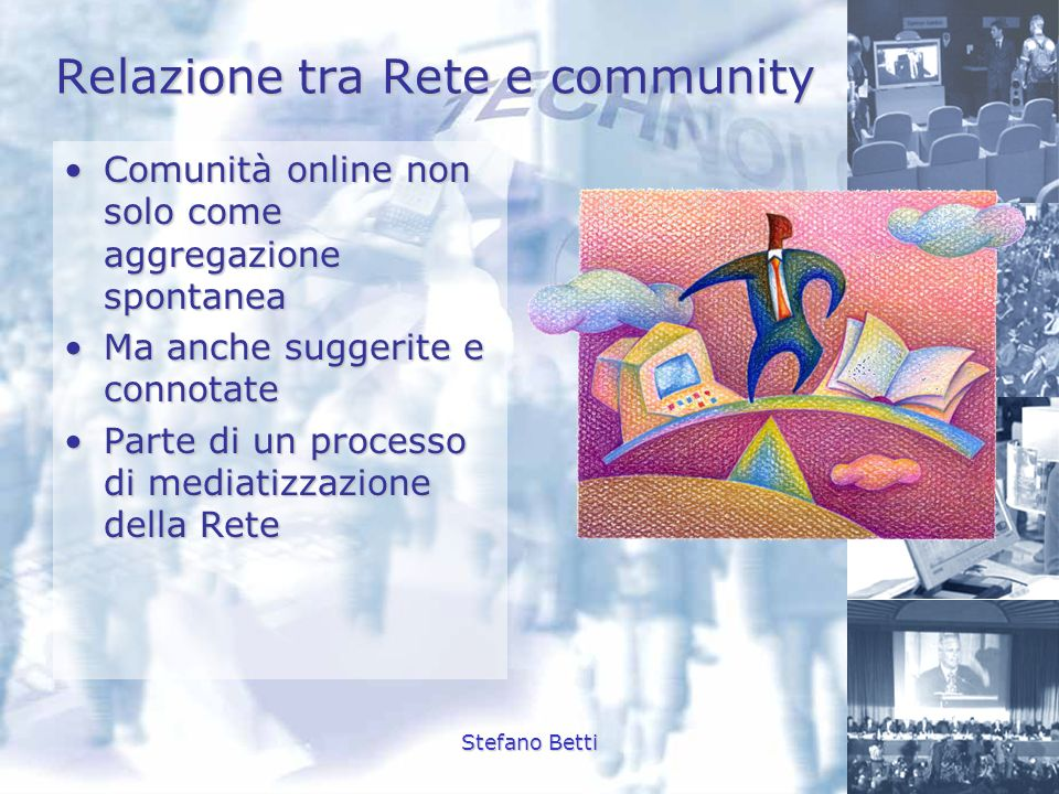Stefano Betti Relazione tra Rete e community Comunità online non solo come aggregazione spontaneaComunità online non solo come aggregazione spontanea