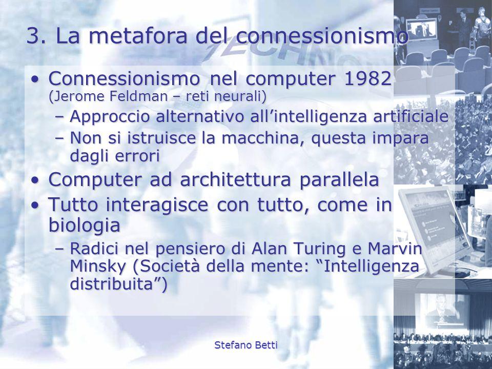 Stefano Betti 3. La metafora del connessionismo Connessionismo nel computer 1982 (Jerome Feldman – reti neurali)Connessionismo nel computer 1982 (Jero