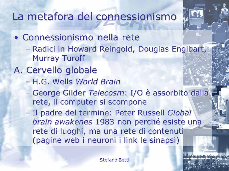 Stefano Betti La metafora del connessionismo Connessionismo nella reteConnessionismo nella rete –Radici in Howard Reingold, Douglas Englbart, Murray T