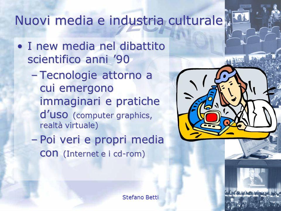 Stefano Betti Nuovi media e industria culturale I new media nel dibattito scientifico anni 90I new media nel dibattito scientifico anni 90 –Tecnologie