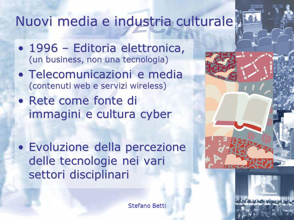 Stefano Betti Nuovi media e industria culturale 1996 – Editoria elettronica, (un business, non una tecnologia)1996 – Editoria elettronica, (un busines