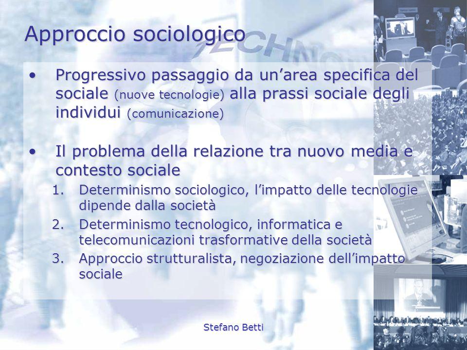 Stefano Betti Approccio sociologico Progressivo passaggio da unarea specifica del sociale (nuove tecnologie) alla prassi sociale degli individui (comu