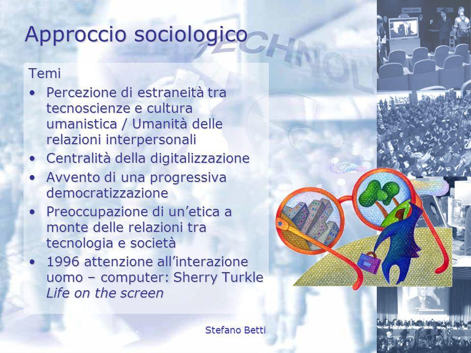 Stefano Betti Approccio sociologico Temi Percezione di estraneità tra tecnoscienze e cultura umanistica / Umanità delle relazioni interpersonaliPercez