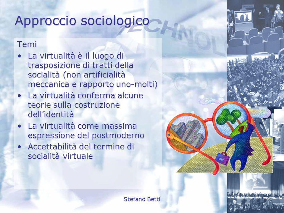 Stefano Betti Approccio sociologico Temi La virtualità è il luogo di trasposizione di tratti della socialità (non artificialità meccanica e rapporto u