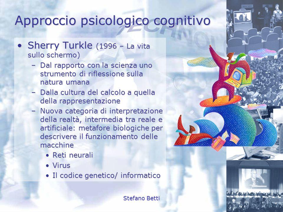 Stefano Betti Approccio psicologico cognitivo Sherry Turkle (1996 – La vita sullo schermo)Sherry Turkle (1996 – La vita sullo schermo) –Dal rapporto c