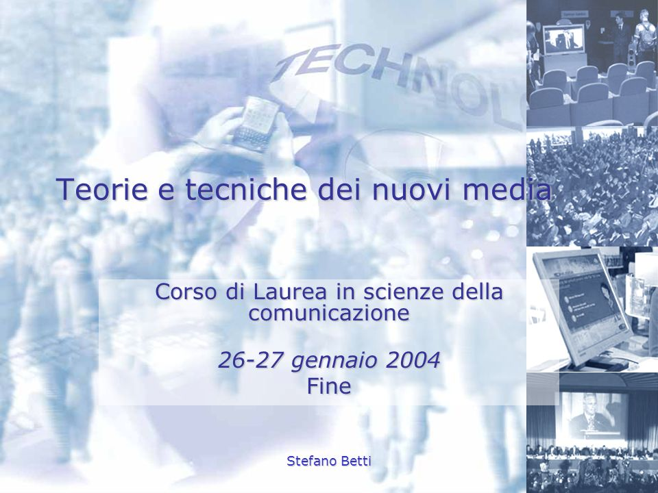 Stefano Betti Teorie e tecniche dei nuovi media Corso di Laurea in scienze della comunicazione 26-27 gennaio 2004 Fine
