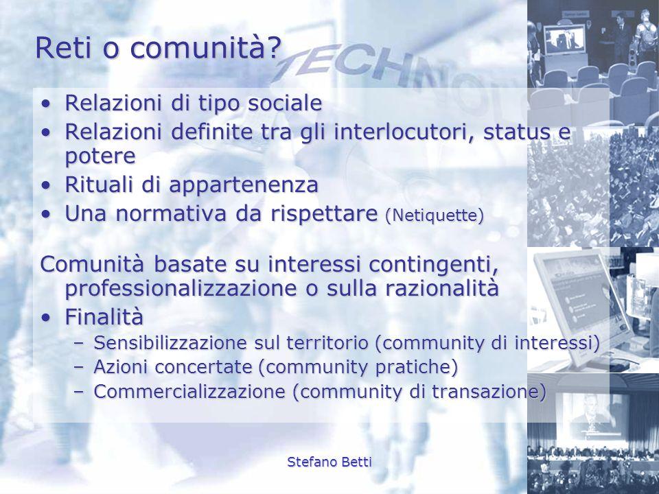 Stefano Betti Relazione tra Rete e community Comunità online non solo come aggregazione spontaneaComunità online non solo come aggregazione spontanea Ma anche suggerite e connotateMa anche suggerite e connotate Parte di un processo di mediatizzazione della ReteParte di un processo di mediatizzazione della Rete