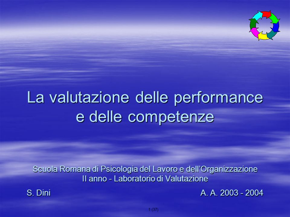 1 (37) La valutazione delle performance e delle competenze Scuola Romana di Psicologia del Lavoro e dellOrganizzazione II anno - Laboratorio di Valuta