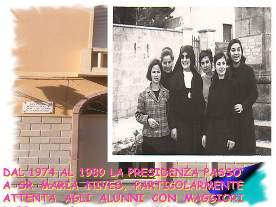 DAL 1974 AL 1989 LA PRESIDENZA PASSO A SR MARIA NIVES, PARTICOLARMENTE ATTENTA AGLI ALUNNI CON MAGGIORI DIFFICOLTA. DAL 1974 AL 1989 LA PRESIDENZA PAS