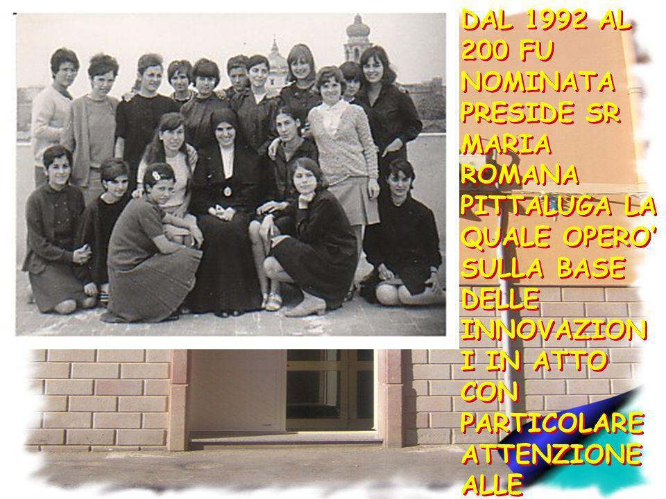 DAL 1992 AL 200 FU NOMINATA PRESIDE SR MARIA ROMANA PITTALUGA LA QUALE OPERO SULLA BASE DELLE INNOVAZION I IN ATTO CON PARTICOLARE ATTENZIONE ALLE INN