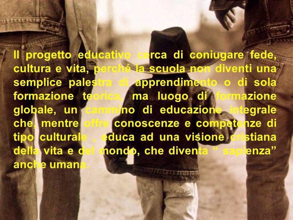 Il progetto educativo cerca di coniugare fede, cultura e vita, perché la scuola non diventi una semplice palestra di apprendimento o di sola formazion