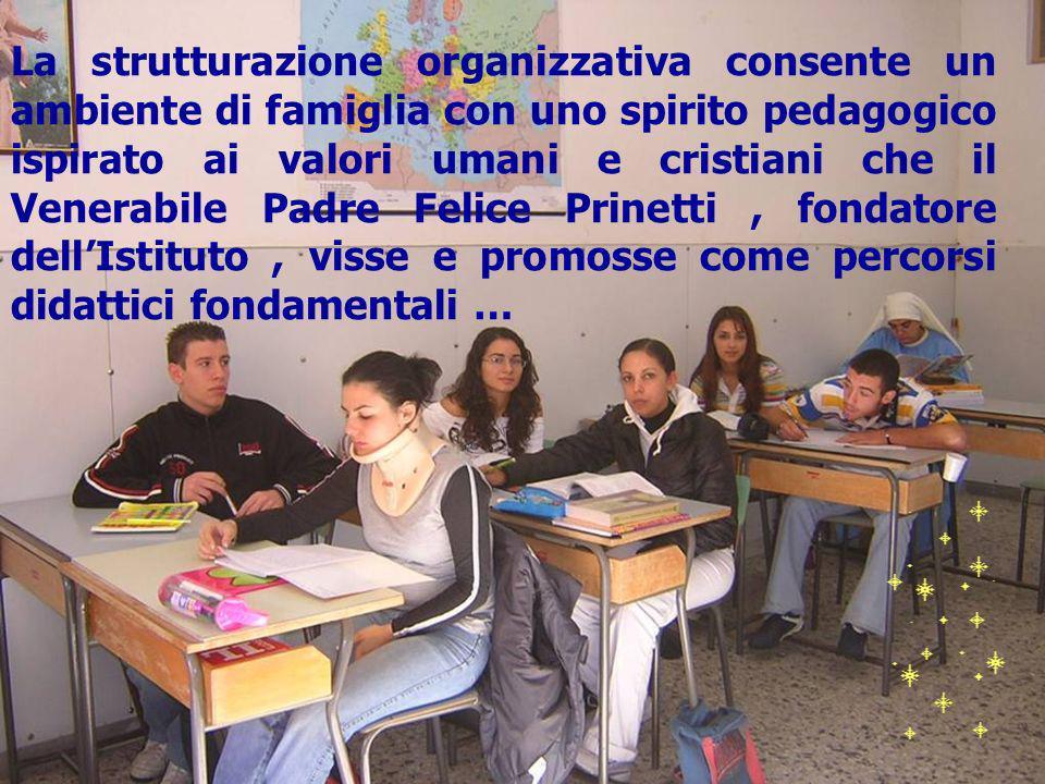 La strutturazione organizzativa consente un ambiente di famiglia con uno spirito pedagogico ispirato ai valori umani e cristiani che il Venerabile Pad