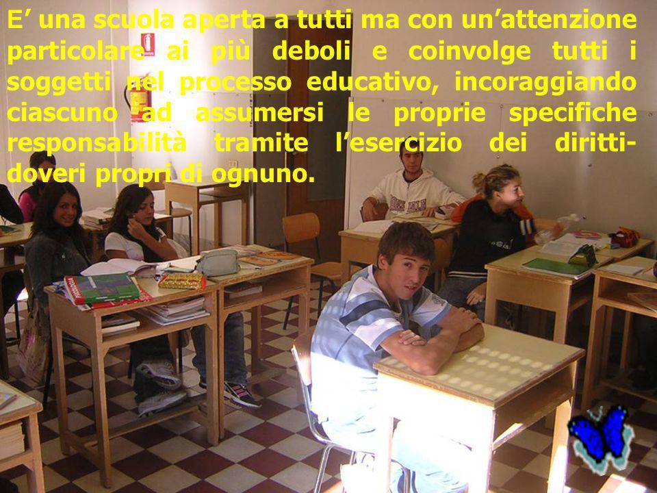 E una scuola aperta a tutti ma con unattenzione particolare ai più deboli e coinvolge tutti i soggetti nel processo educativo, incoraggiando ciascuno