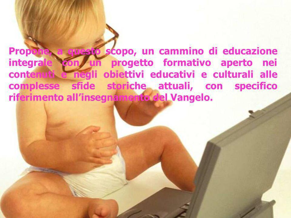 Propone, a questo scopo, un cammino di educazione integrale con un progetto formativo aperto nei contenuti e negli obiettivi educativi e culturali all
