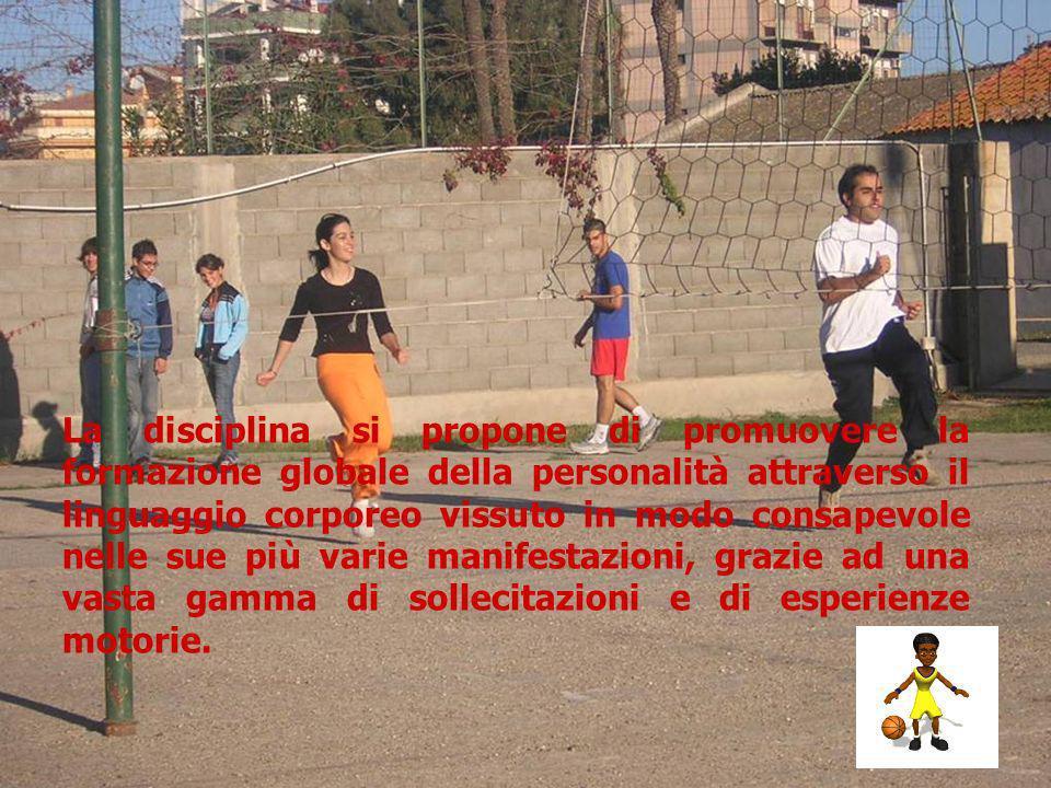 La disciplina si propone di promuovere la formazione globale della personalità attraverso il linguaggio corporeo vissuto in modo consapevole nelle sue