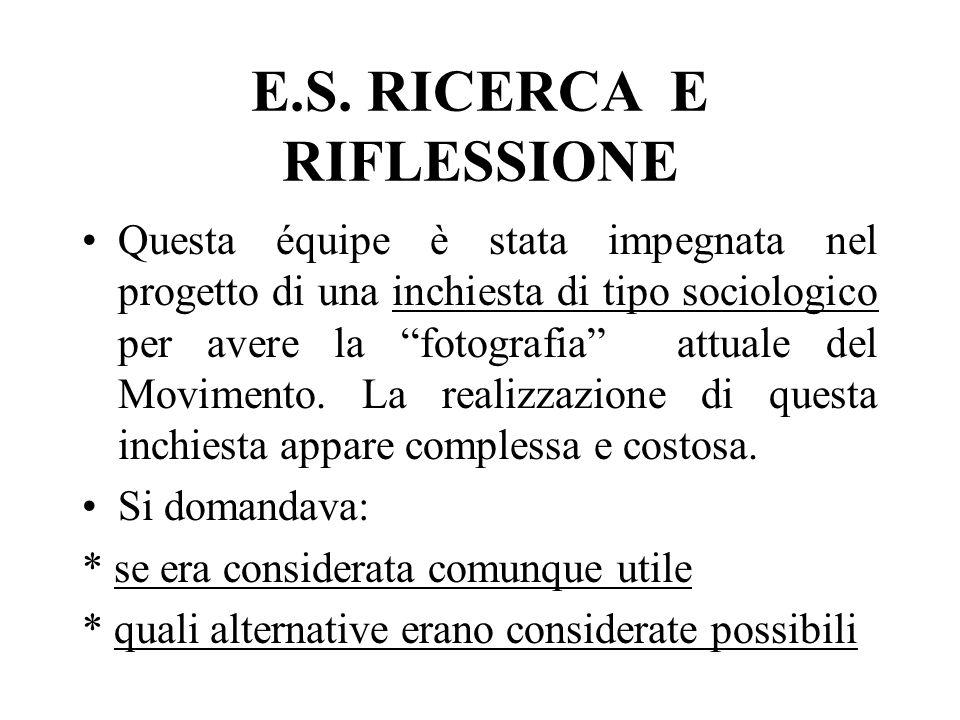 E.S. RICERCA E RIFLESSIONE Questa équipe è stata impegnata nel progetto di una inchiesta di tipo sociologico per avere la fotografia attuale del Movim
