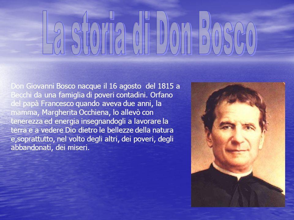 Don Giovanni Bosco nacque il 16 agosto del 1815 a Becchi da una famiglia di poveri contadini.
