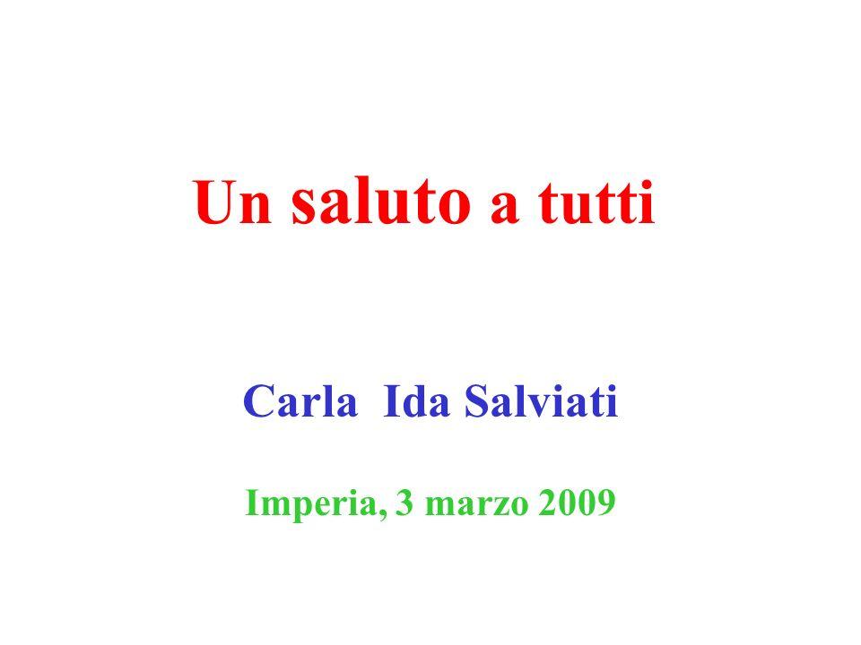 Un saluto a tutti Carla Ida Salviati Imperia, 3 marzo 2009