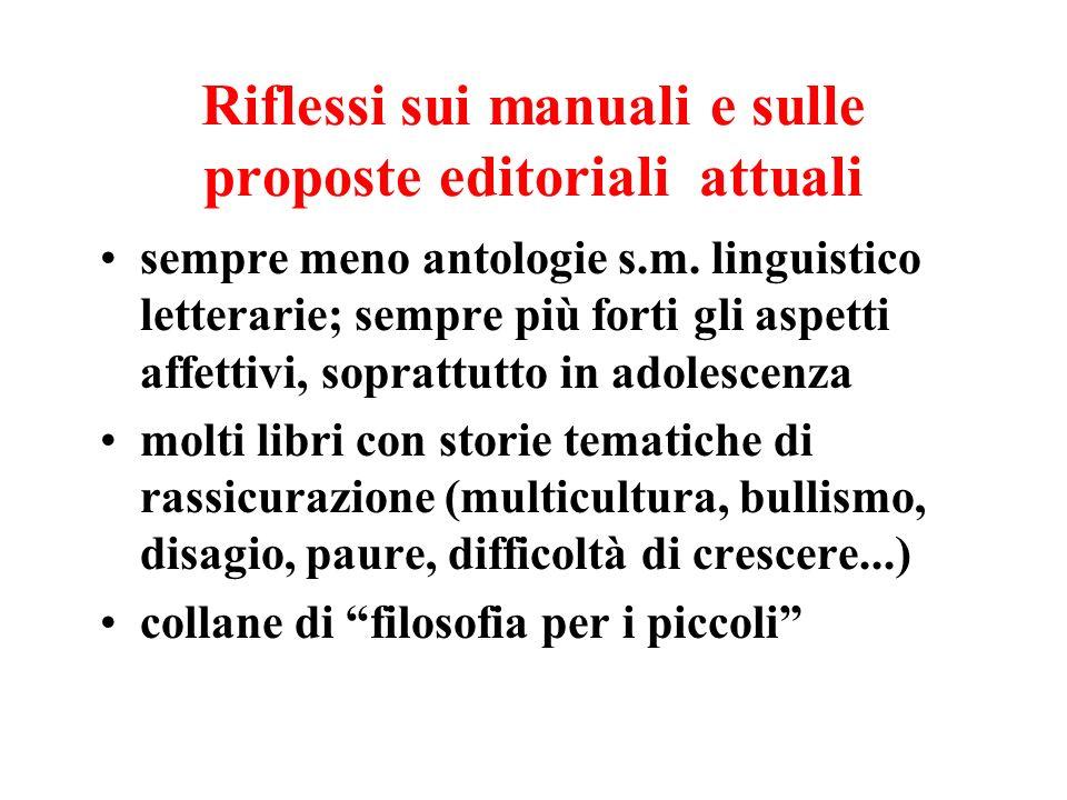 Riflessi sui manuali e sulle proposte editoriali attuali sempre meno antologie s.m. linguistico letterarie; sempre più forti gli aspetti affettivi, so
