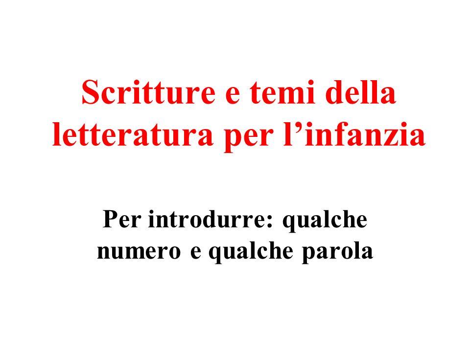 Scritture e temi della letteratura per linfanzia Per introdurre: qualche numero e qualche parola