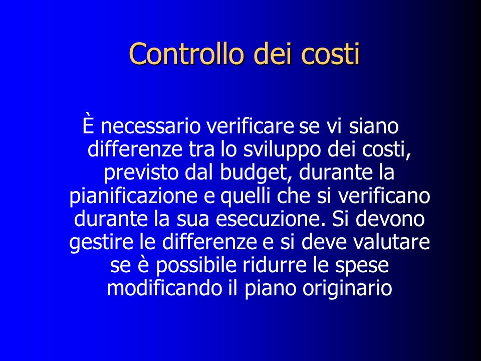 Controllo dei costi È necessario verificare se vi siano differenze tra lo sviluppo dei costi, previsto dal budget, durante la pianificazione e quelli che si verificano durante la sua esecuzione.