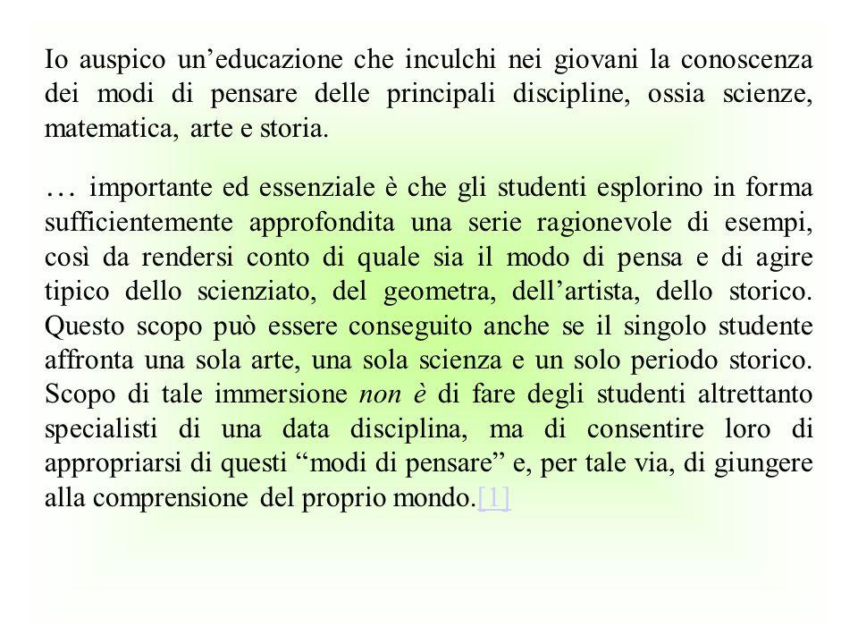 Io auspico uneducazione che inculchi nei giovani la conoscenza dei modi di pensare delle principali discipline, ossia scienze, matematica, arte e stor