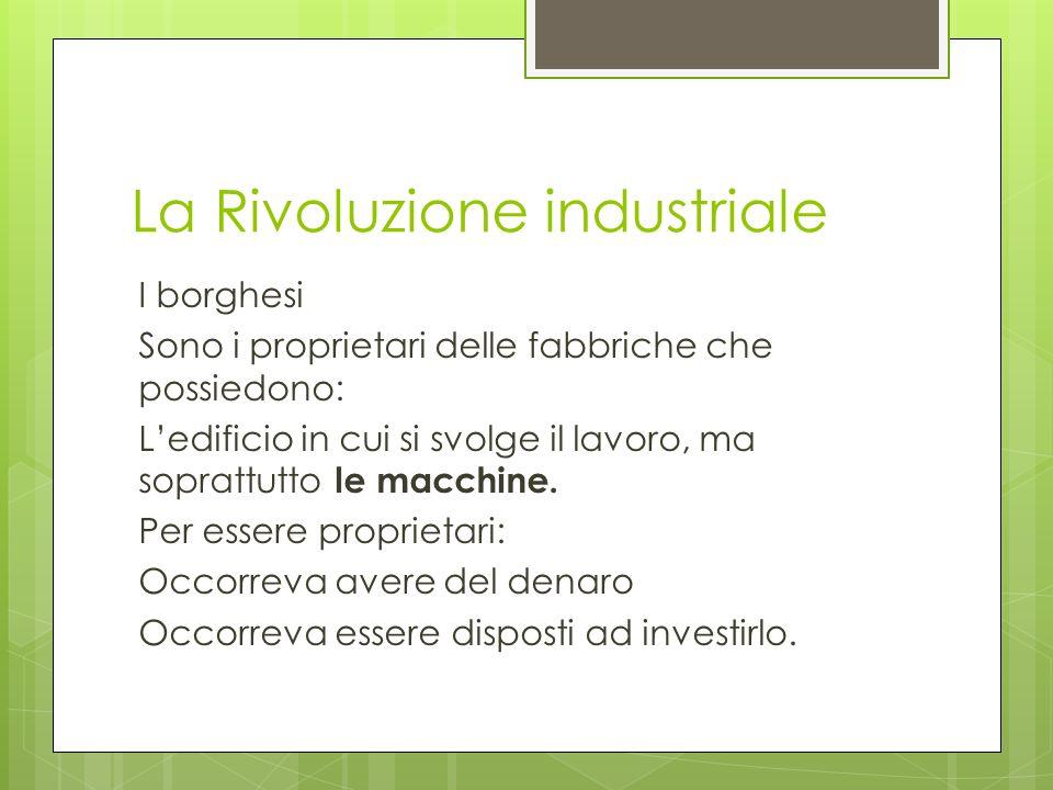La Rivoluzione industriale Chi sono i borghesi.