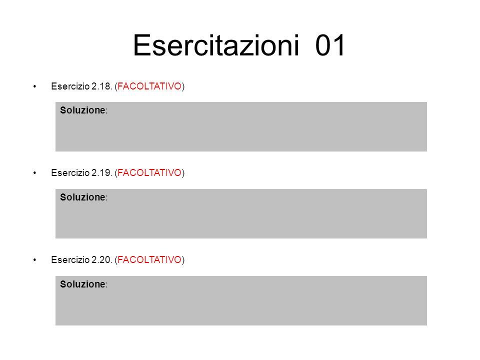 Esercitazioni 01 Esercizio 2.20. (FACOLTATIVO) Soluzione: Esercizio 2.19. (FACOLTATIVO) Soluzione: Esercizio 2.18. (FACOLTATIVO) Soluzione: