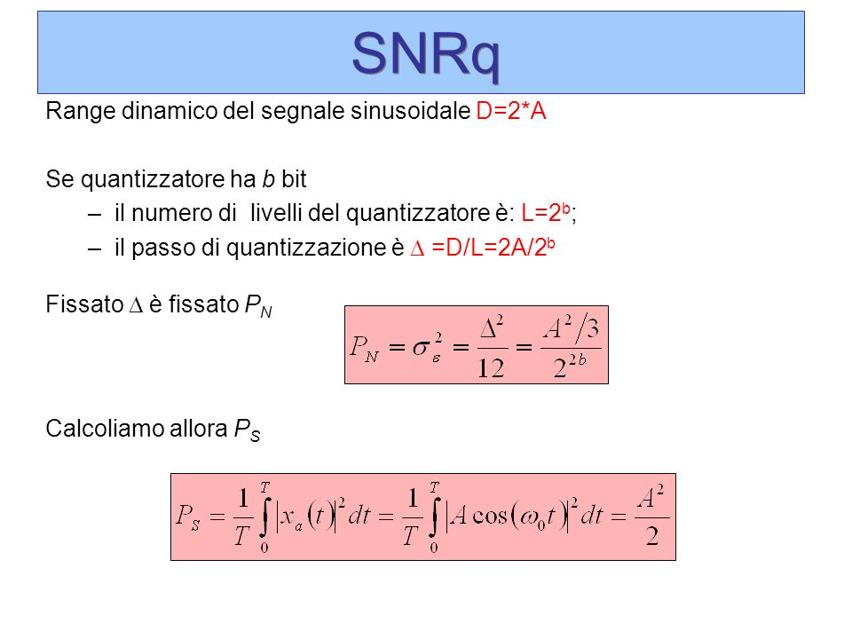 Range dinamico del segnale sinusoidale D=2*A Se quantizzatore ha b bit –il numero di livelli del quantizzatore è: L=2 b ; –il passo di quantizzazione