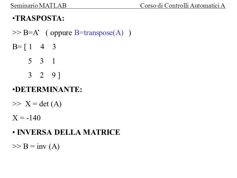 Seminario MATLAB Corso di Controlli Automatici A VETTORI: matrici con una dimensione unitaria.