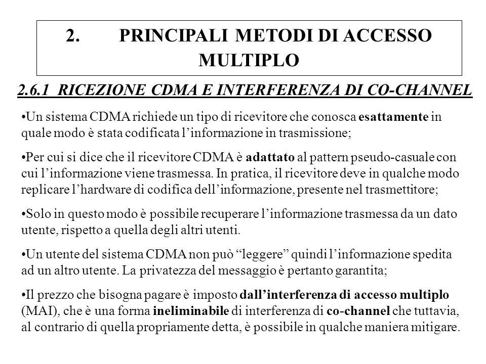 2. PRINCIPALI METODI DI ACCESSO MULTIPLO 2.6.1 RICEZIONE CDMA E INTERFERENZA DI CO-CHANNEL Un sistema CDMA richiede un tipo di ricevitore che conosca