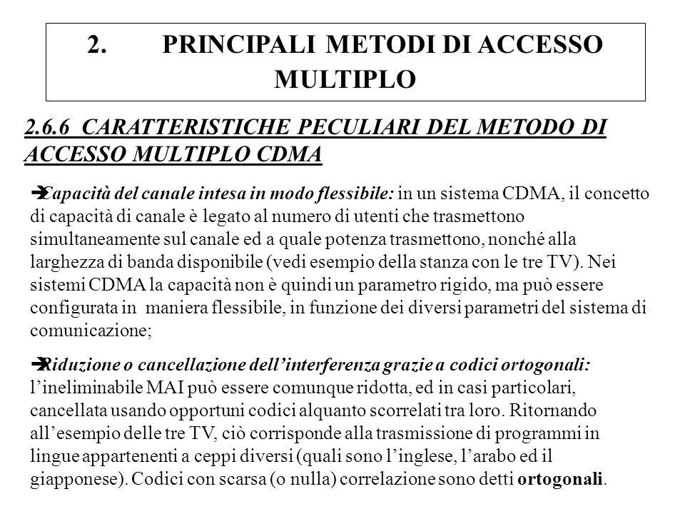 2. PRINCIPALI METODI DI ACCESSO MULTIPLO 2.6.6 CARATTERISTICHE PECULIARI DEL METODO DI ACCESSO MULTIPLO CDMA èCapacità del canale intesa in modo fless