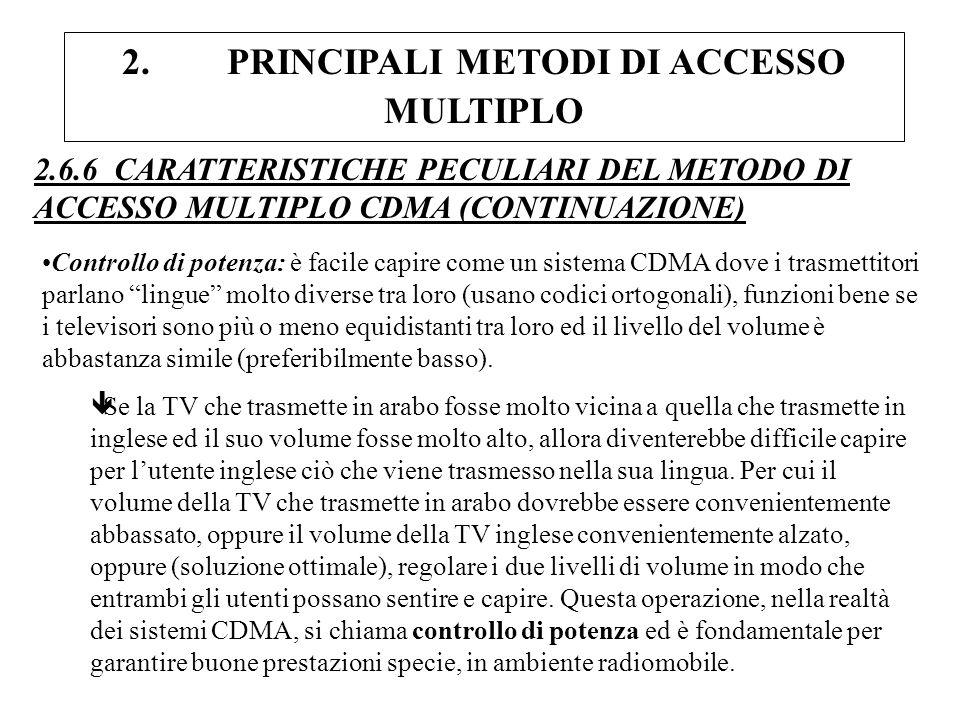 2. PRINCIPALI METODI DI ACCESSO MULTIPLO 2.6.6 CARATTERISTICHE PECULIARI DEL METODO DI ACCESSO MULTIPLO CDMA (CONTINUAZIONE) Controllo di potenza: è f