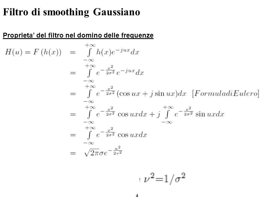5 Filtro di smoothing Gaussiano Proprieta di separabilita` del filtro gaussiano Siano h(i,j) e f(i,j) rispettivamente la funzione di trasferimento e limmagine da filtrare, segue: