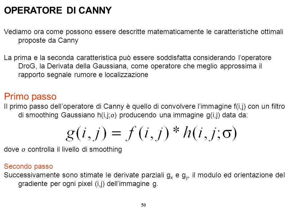 50 OPERATORE DI CANNY Vediamo ora come possono essere descritte matematicamente le caratteristiche ottimali proposte da Canny La prima e la seconda ca
