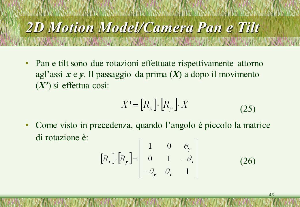49 2D Motion Model/Camera Pan e Tilt Pan e tilt sono due rotazioni effettuate rispettivamente attorno aglassi x e y. Il passaggio da prima (X) a dopo