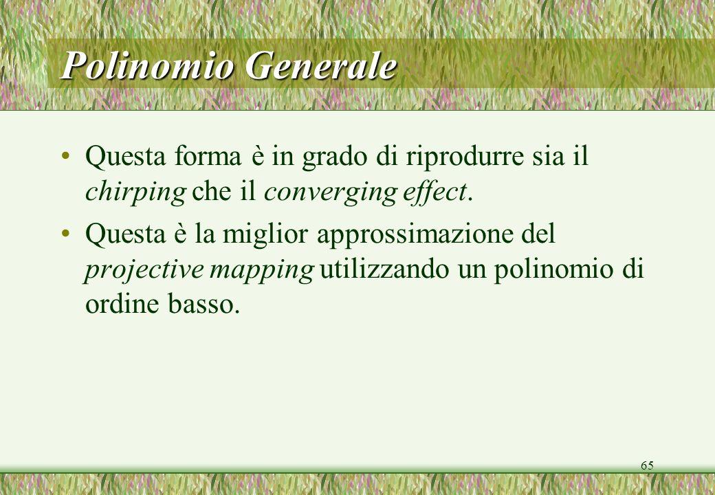 65 Polinomio Generale Questa forma è in grado di riprodurre sia il chirping che il converging effect.