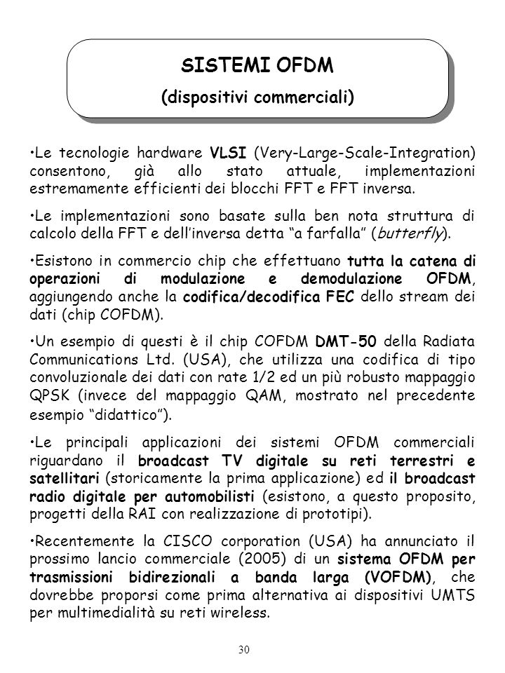 SISTEMI OFDM (dispositivi commerciali) Le tecnologie hardware VLSI (Very-Large-Scale-Integration) consentono, già allo stato attuale, implementazioni estremamente efficienti dei blocchi FFT e FFT inversa.