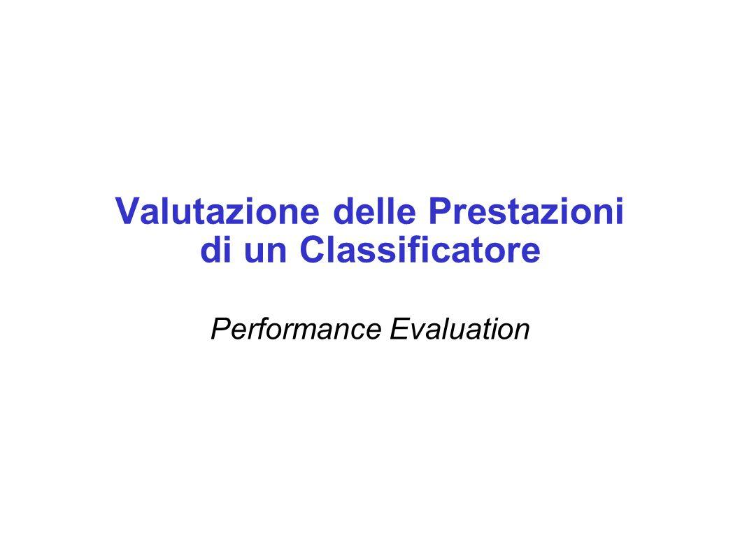 Valutazione delle Prestazioni di un Classificatore Performance Evaluation