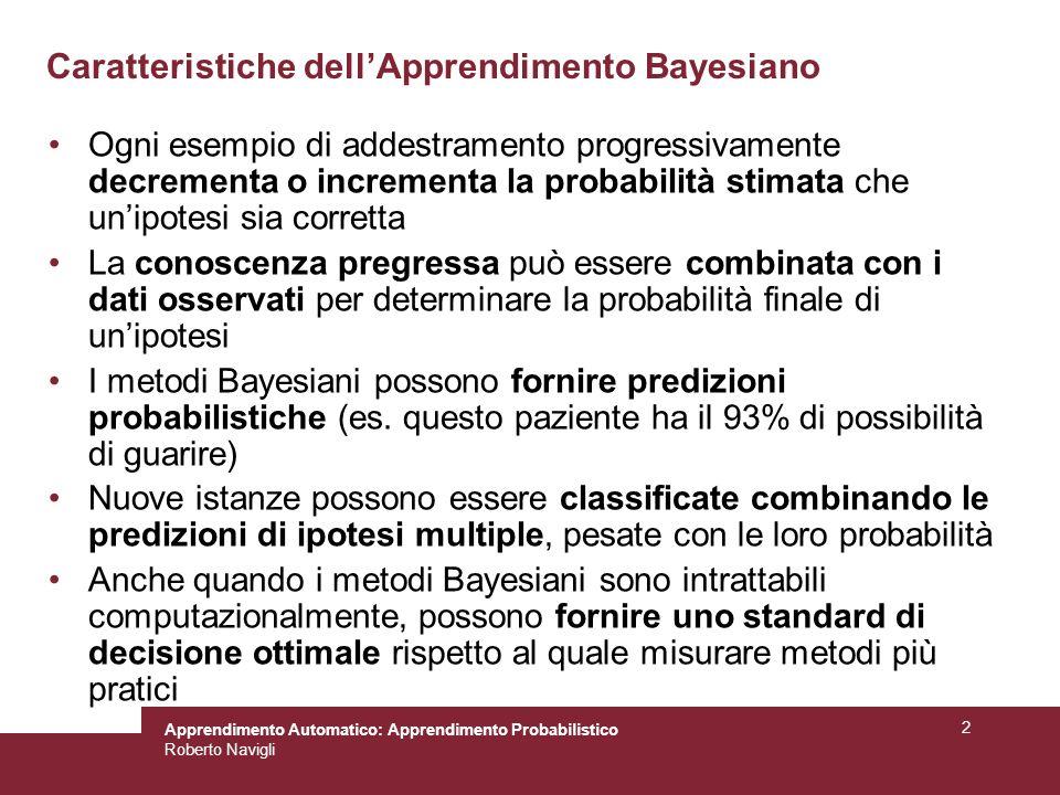 Apprendimento Automatico: Apprendimento Probabilistico Roberto Navigli 2 Caratteristiche dellApprendimento Bayesiano Ogni esempio di addestramento pro