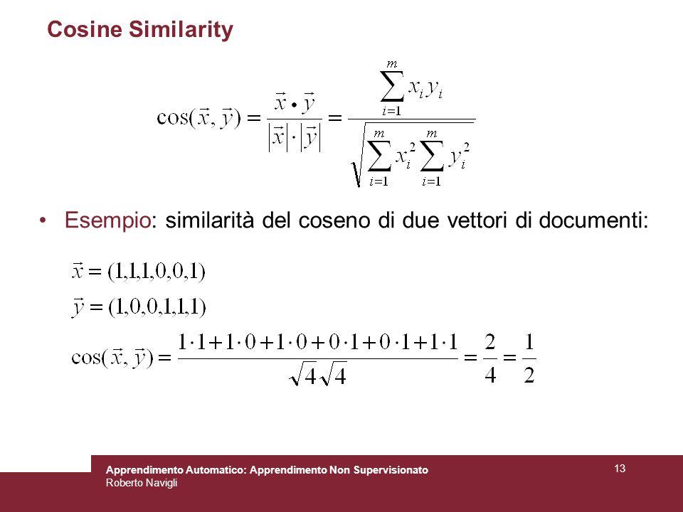 Apprendimento Automatico: Apprendimento Non Supervisionato Roberto Navigli 13 Cosine Similarity Esempio: similarità del coseno di due vettori di documenti: