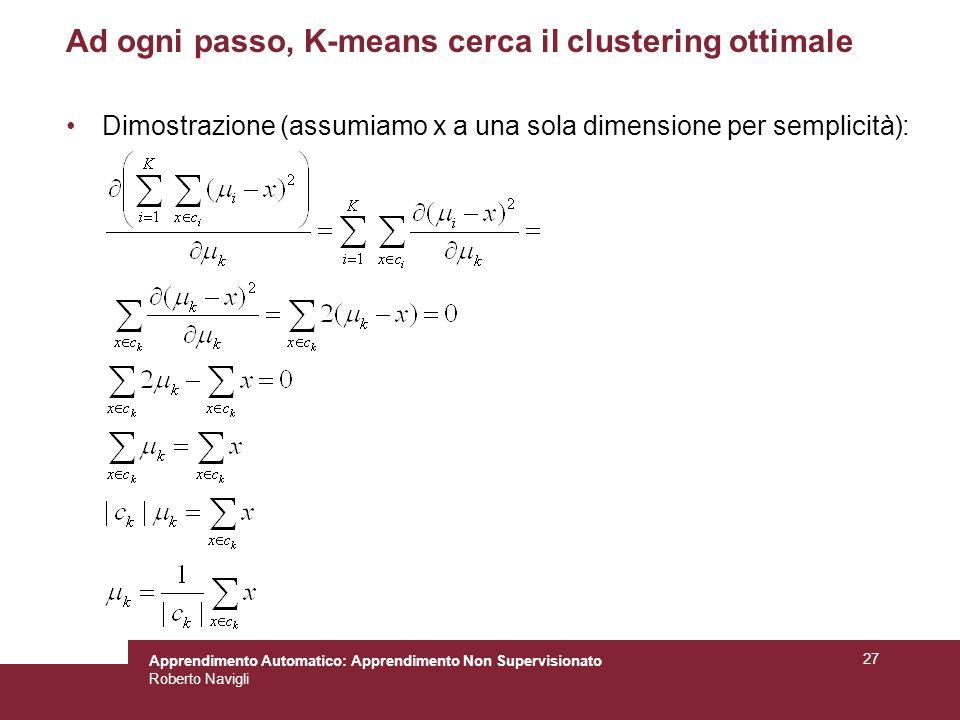 Apprendimento Automatico: Apprendimento Non Supervisionato Roberto Navigli 27 Ad ogni passo, K-means cerca il clustering ottimale Dimostrazione (assumiamo x a una sola dimensione per semplicità):