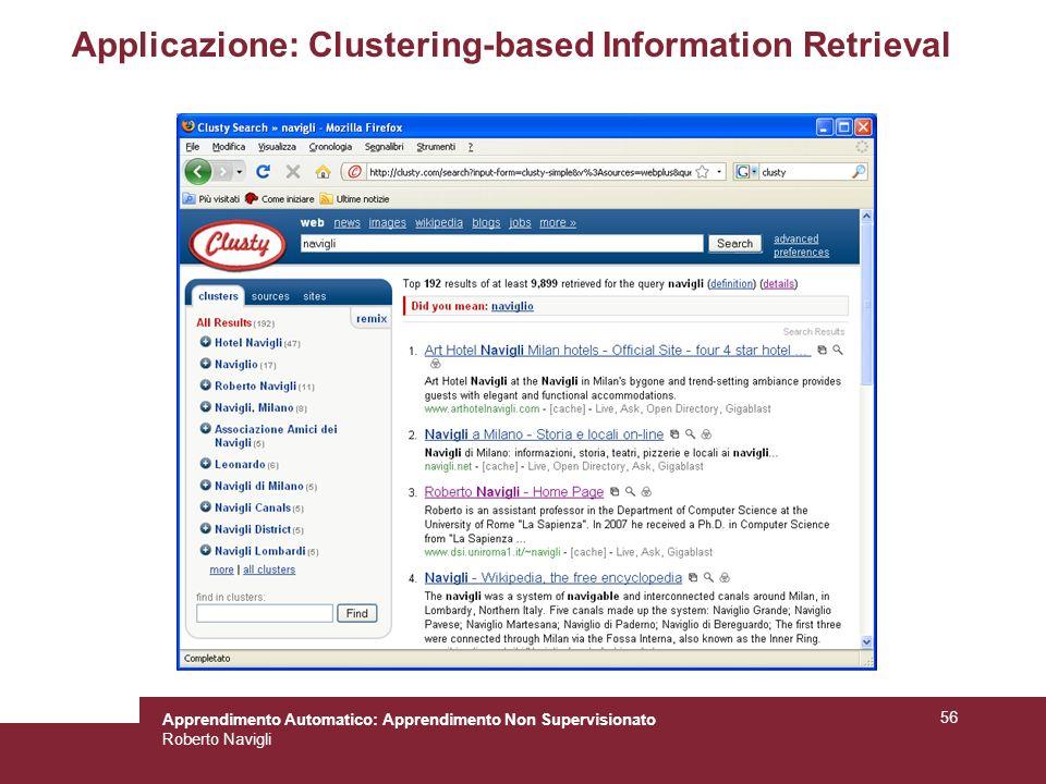 Apprendimento Automatico: Apprendimento Non Supervisionato Roberto Navigli 56 Applicazione: Clustering-based Information Retrieval