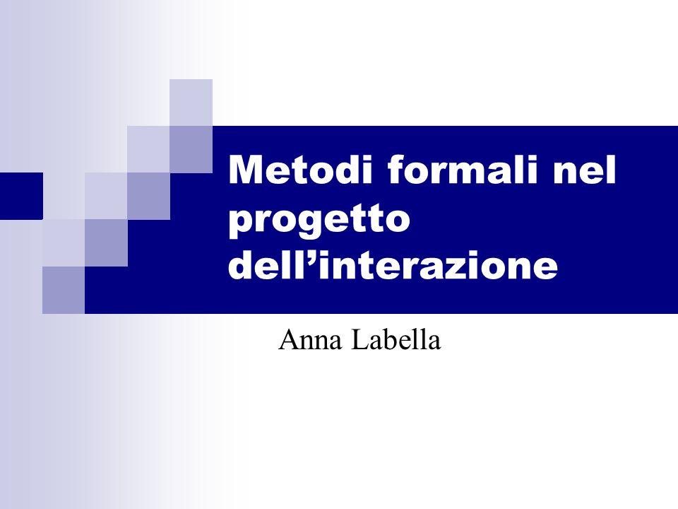 Metodi formali nel progetto dellinterazione Anna Labella